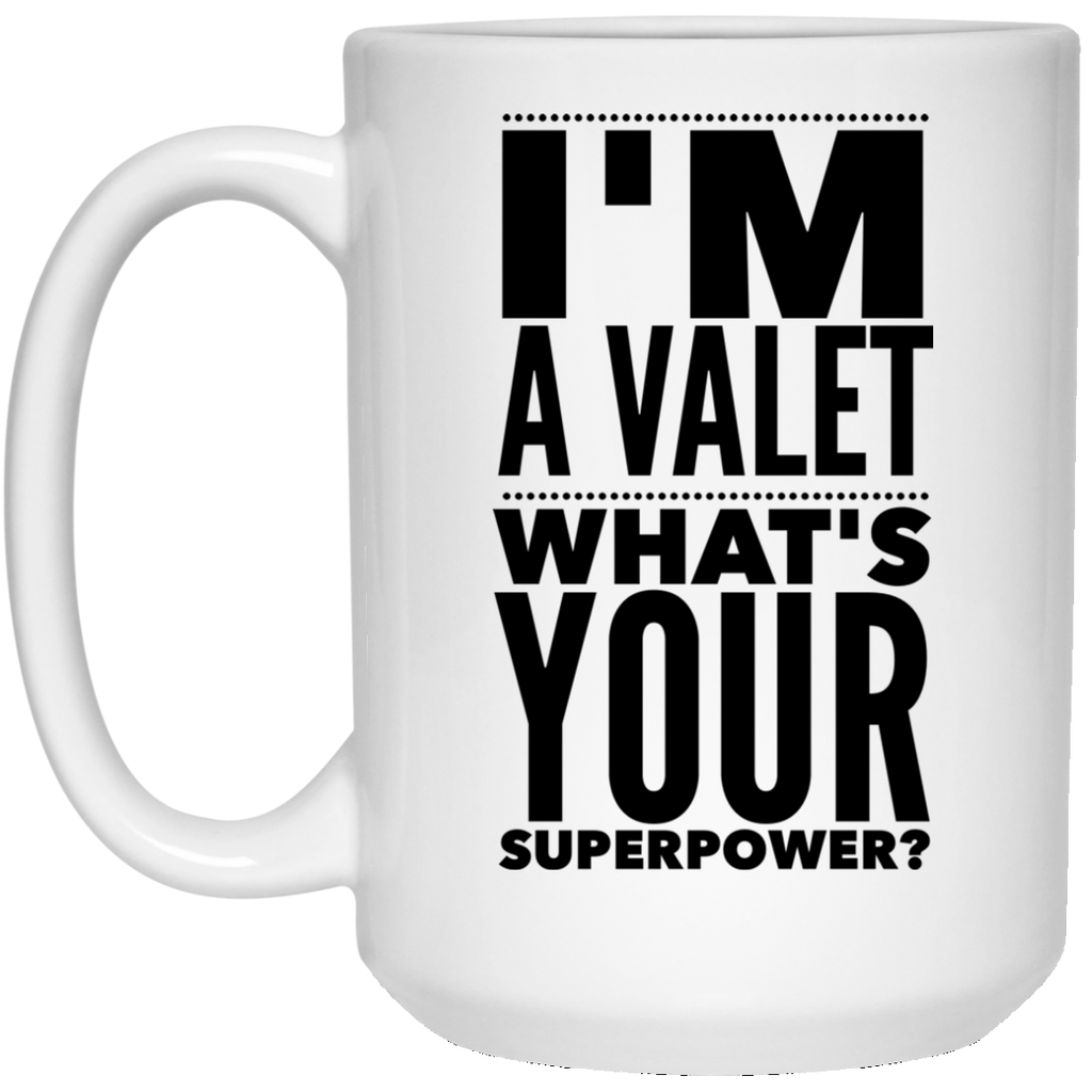 I'm A Valet What's Your Superpower 15 oz. Mug