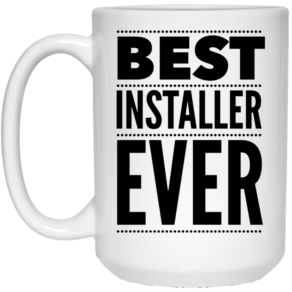 Best Installer Ever 15 oz. Mug