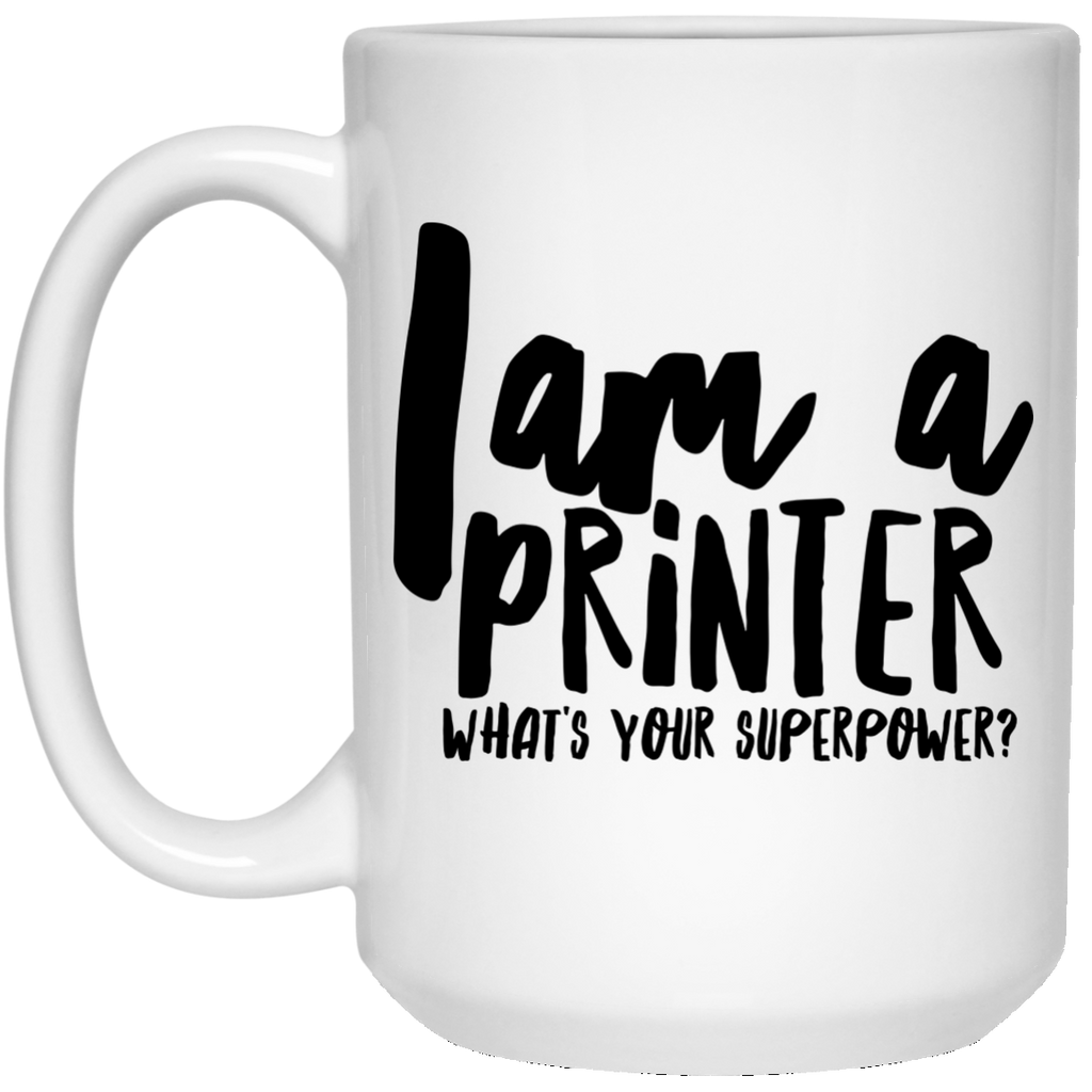 I Am A Printer What's Your Superpower 15 oz. Mug