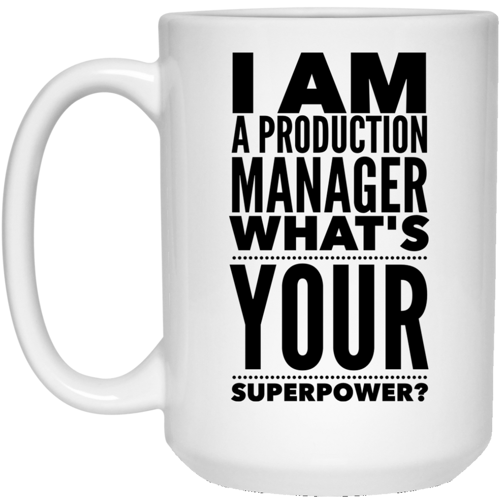 I Am A Production Manager What's Your Superpower 15 oz. Mug