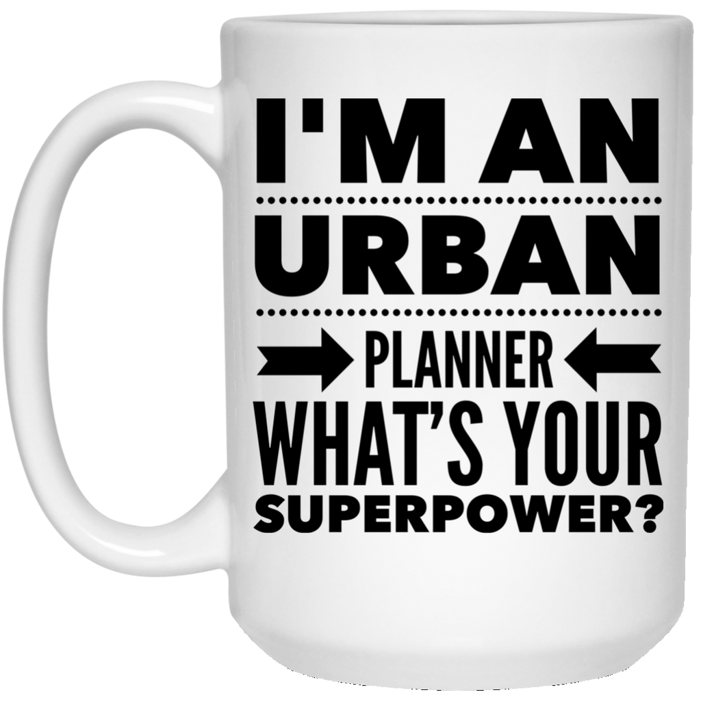 I'm An Urban Planner What's Your Superpower 15 oz. Mug