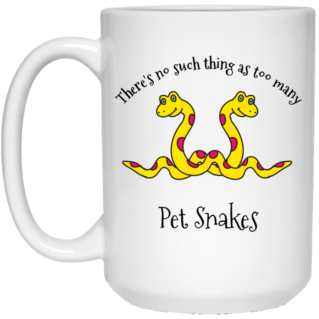 There's No Such Thing As Too Many Pet Snakes 15 oz. Mug