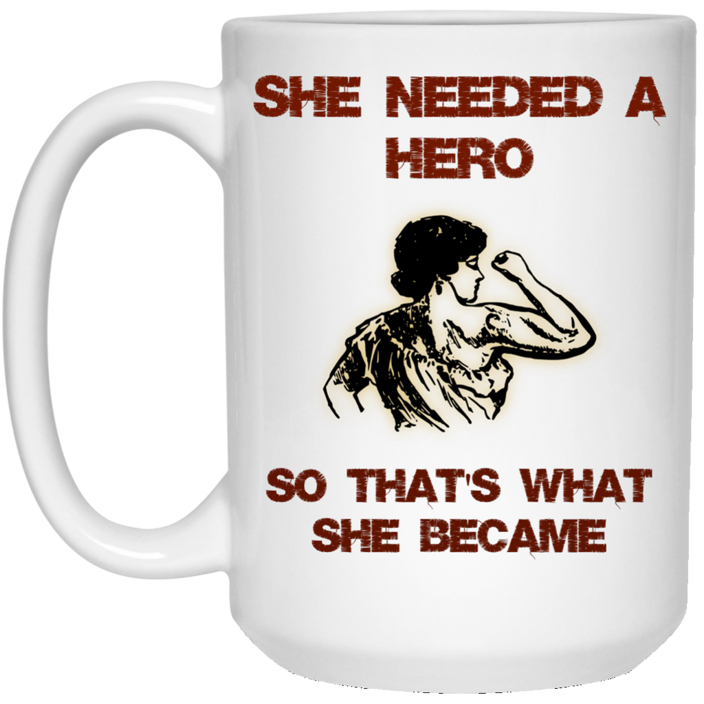 She Needed A Hero So That's What She Became 15 oz. Mug