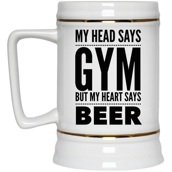 My Head Says Gym Funny Beer Stein 22oz.