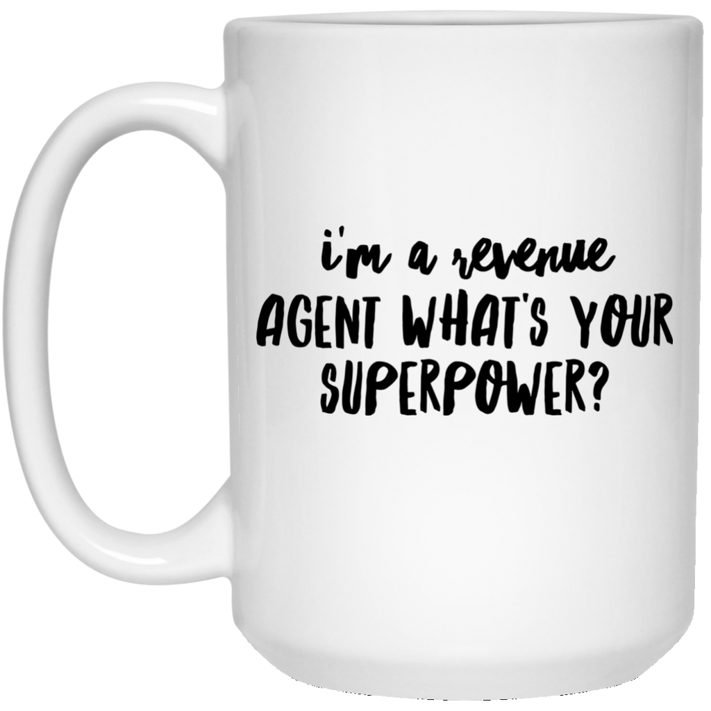 I'm A Revenue Agent What's Your Superpower 15 oz. Mug