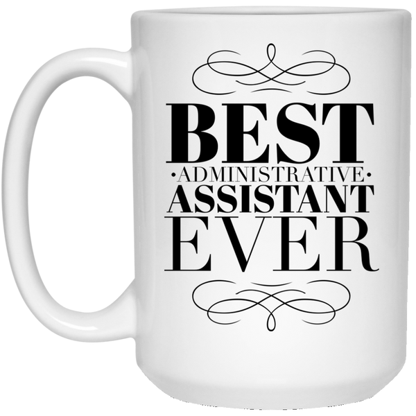 Best Administrative Assistant Ever 15 oz. Mug