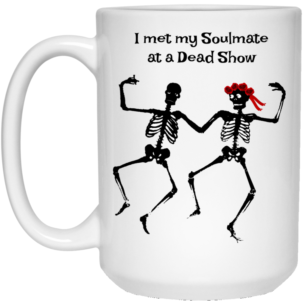 I Met My Soulmate At A Dead Show 15 oz. Mug