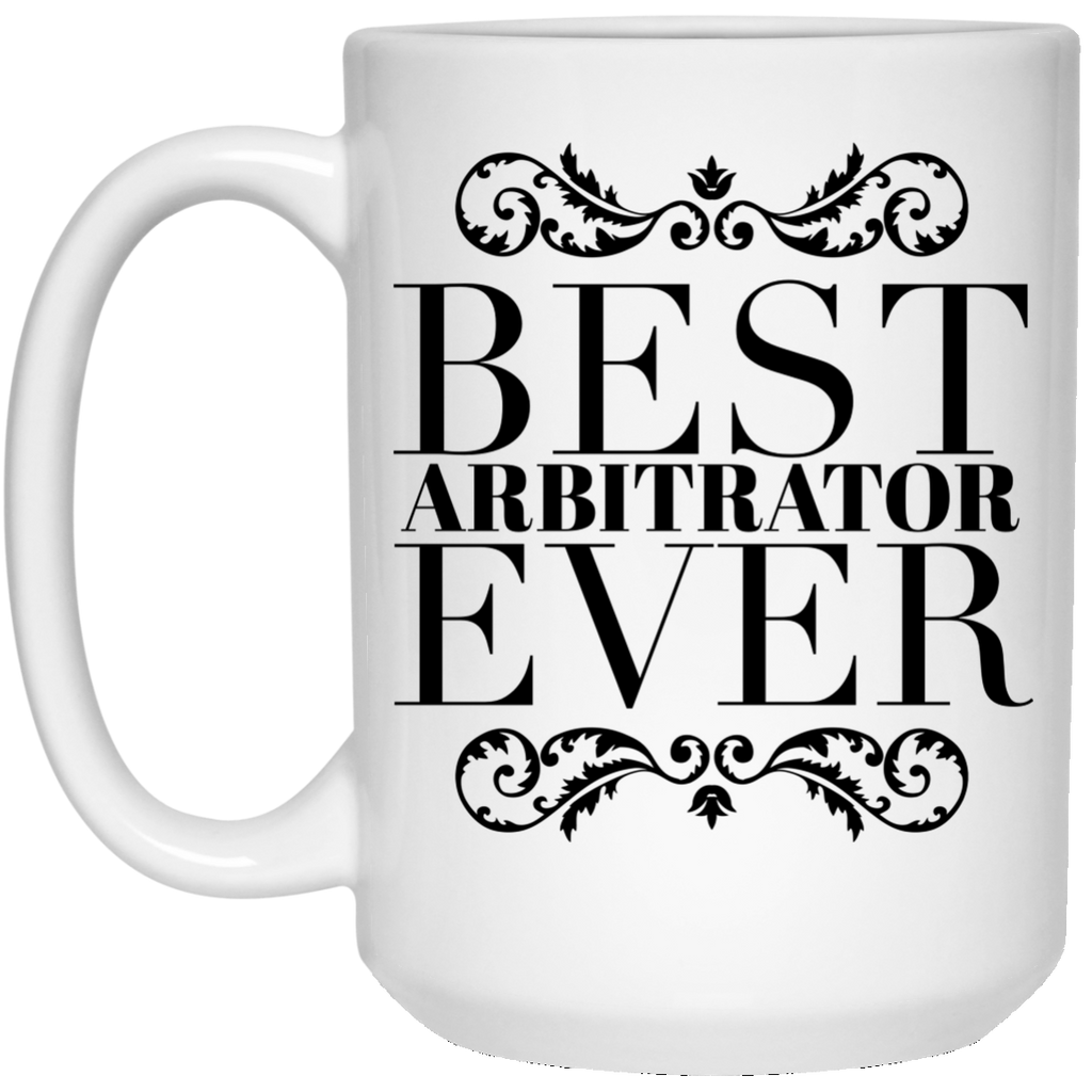 Best Arbitrator Ever 15 oz. Mug