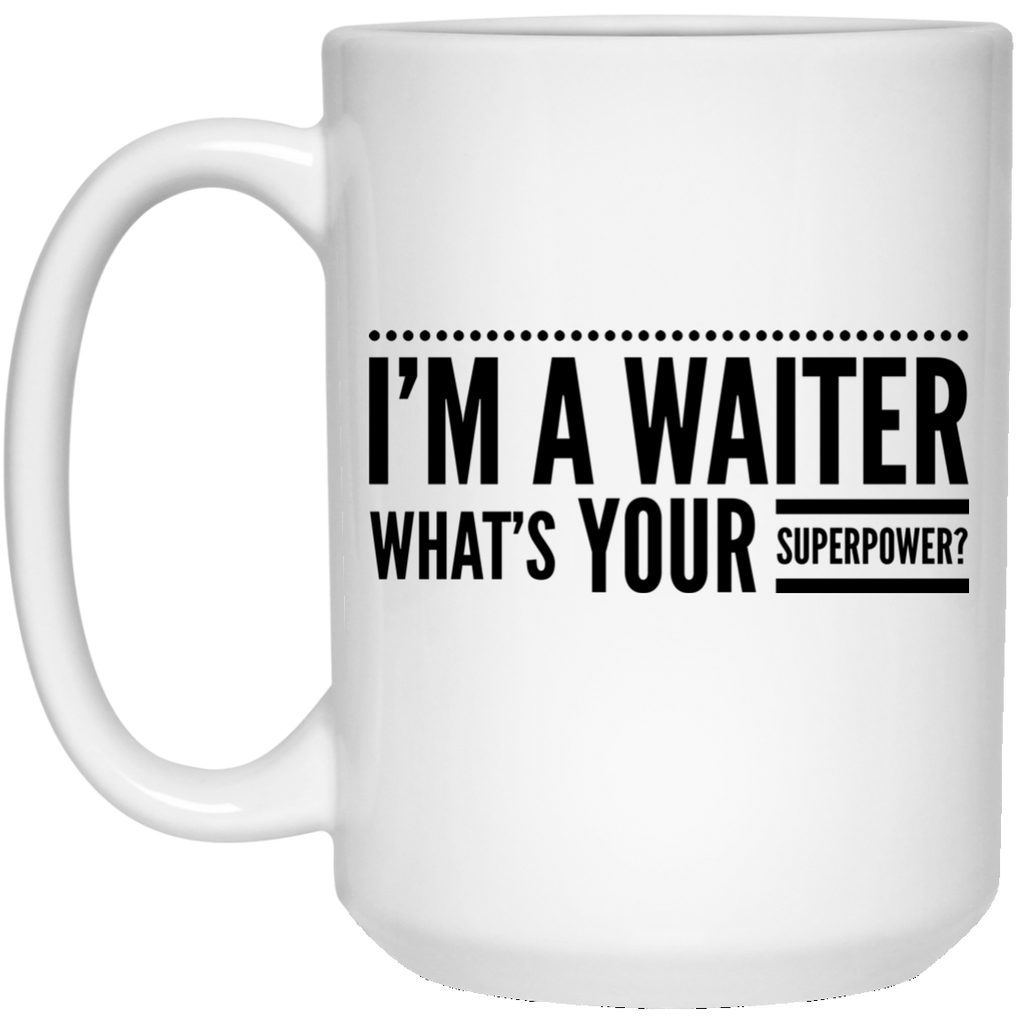 I'm A Waiter What's Your Superpower 15 oz. Mug