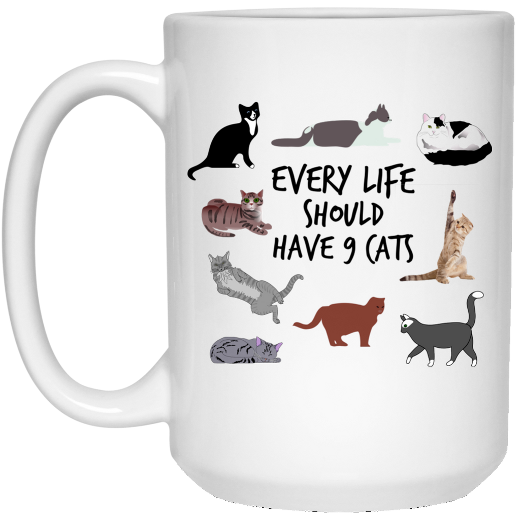 Every Life Should Have 9 Cats 15 oz. White Mug