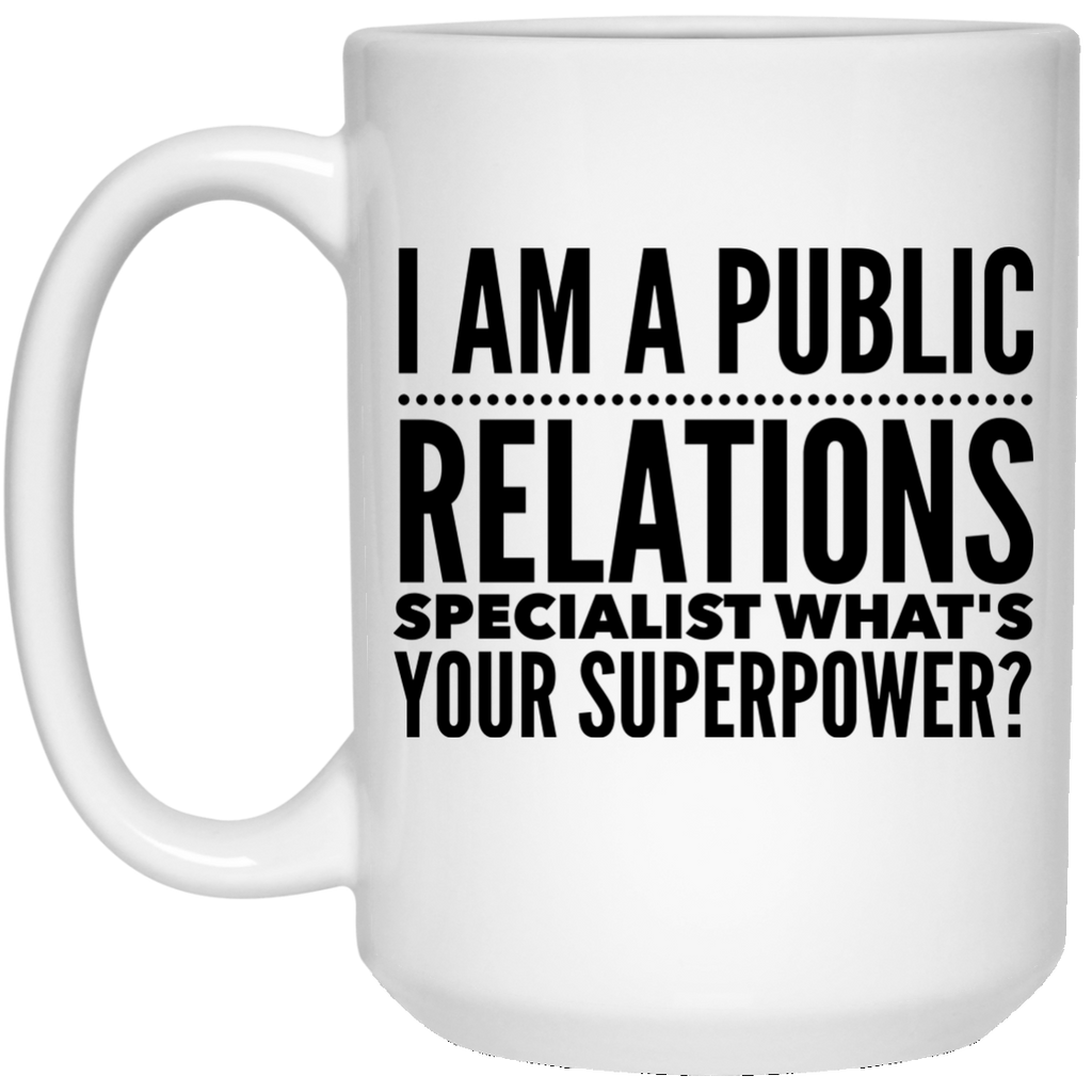 I Am A Public Relations Specialist What's Your Superpower 15 oz. Mug