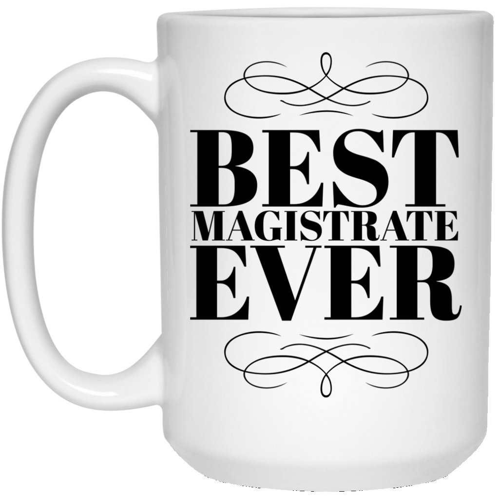 Best Magistrate Ever 15 oz. Mug