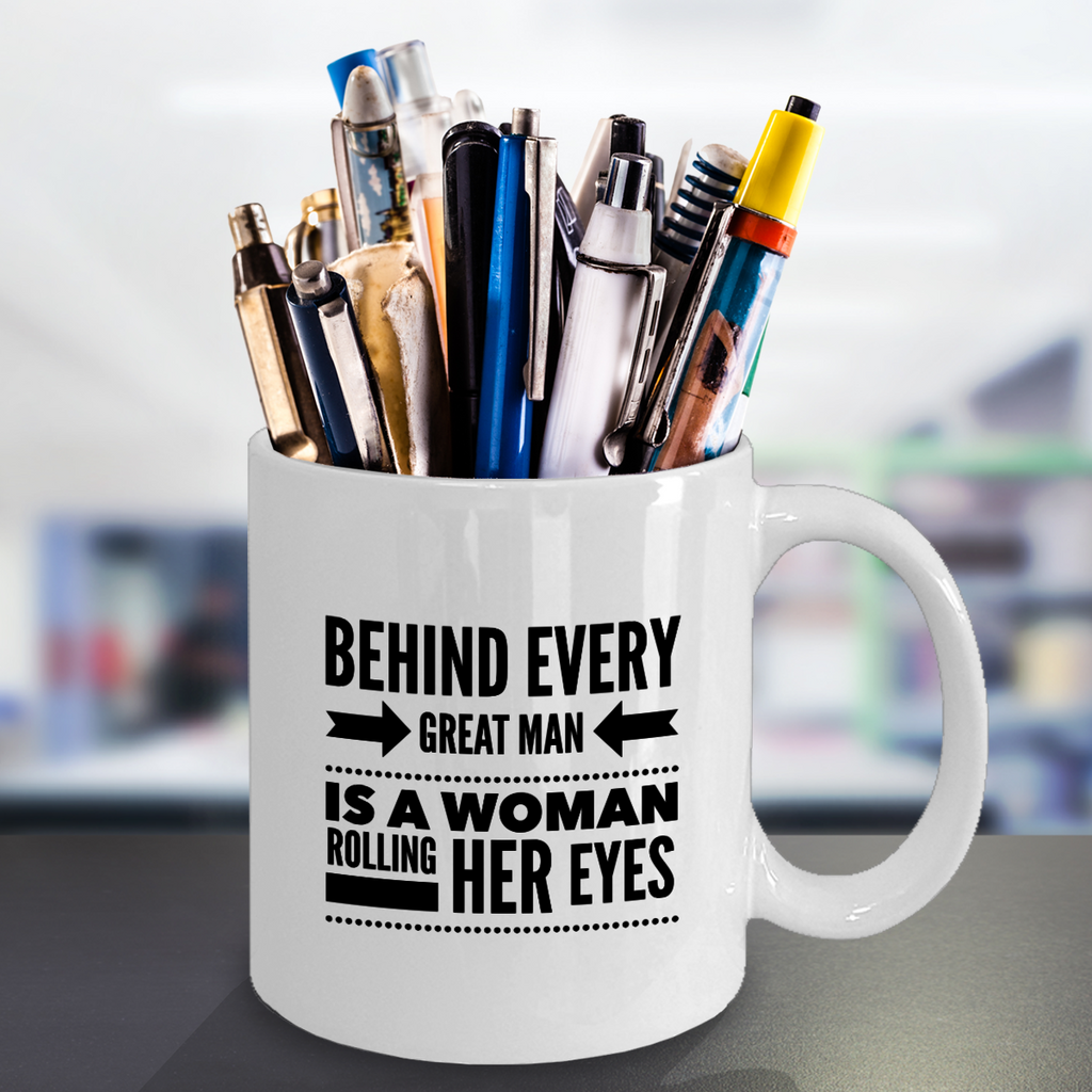 Overstock Funny Coffee Mug - Behind Every Great Man Is A Woman Rolling Her Eyes