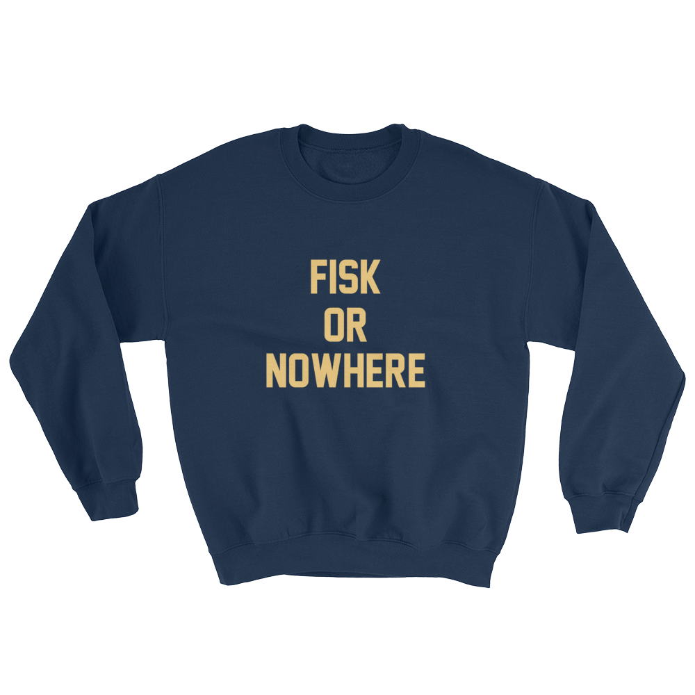 FISK OR NOWHERE Sweatshirt
