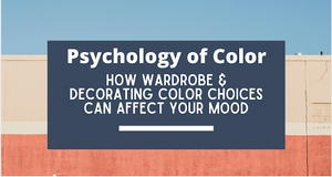 Psychology of Color- How wardrobe & decorating color choices can affect your mood