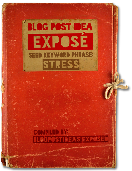 Blog Post Ideas Exposé: Stress