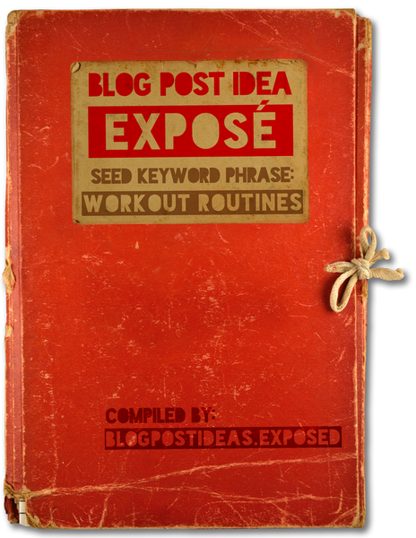 Blog Post Ideas Exposé: Workout Routines