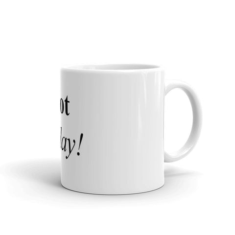 Not Today! Mug