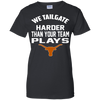 We Tailgate Harder - LONGHORNS