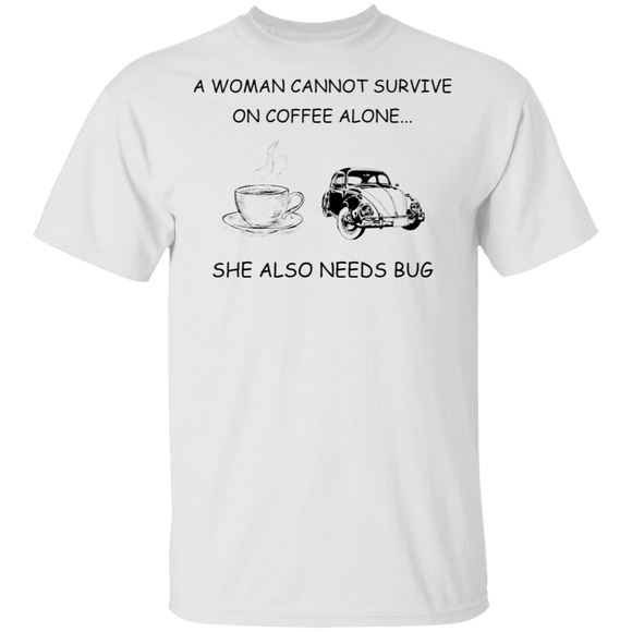 A Woman Cannot Survive On Coffee Alone...She Also Needs Bug - Volkswagen Beetle T-shirt