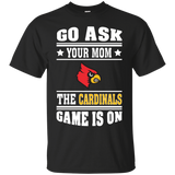 GO ASK YOUR MOM THE CARDINALS GAME IS ON - Teezbeez