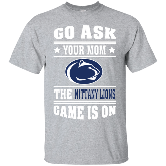 GO ASK YOUR MOM THE NITTANY LIONS GAME IS ON - Teezbeez