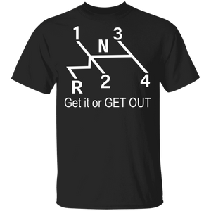 Get It Or Get Out T-shirt