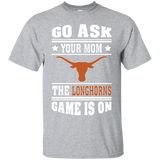 GO ASK YOUR MOM THE LONGHORN GAME IS ON - Teezbeez