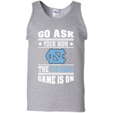 GO ASK YOUR MOM THE TAR HEELS GAME IS ON - Teezbeez