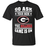 GO ASK YOUR MOM THE BULLDOGS GAME IS ON - Teezbeez