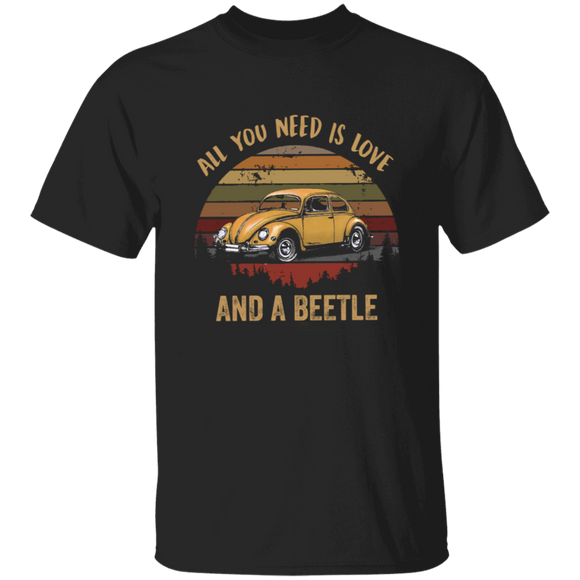 All You Need Is Love And A Beetle-Volkswagen Beetle T-shirt