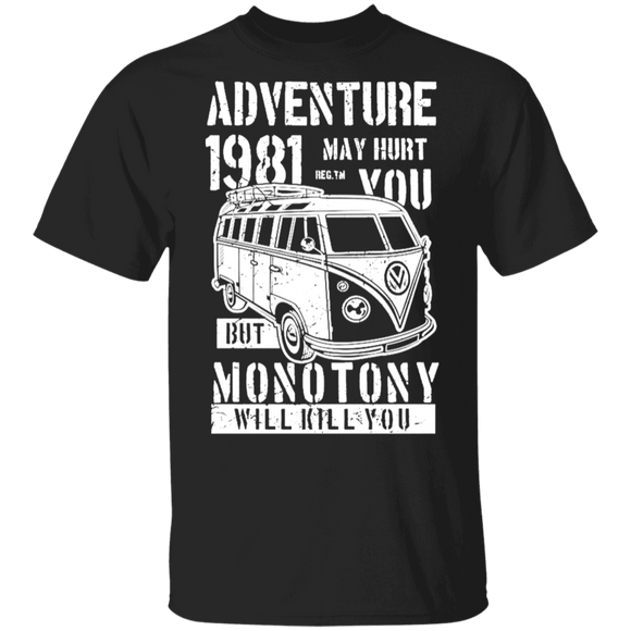 Adventure 1981 May Hurt You But Monotony Will Kill You-Volkswagen Beetle Bus T-shirt