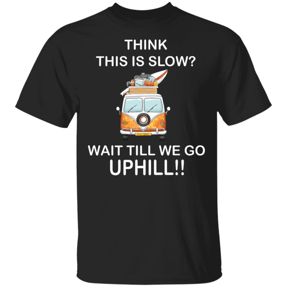 Think This Is Slow, Wait Till We Go UPHILL !!  - Volkswagen Beetle Bus T-shirt
