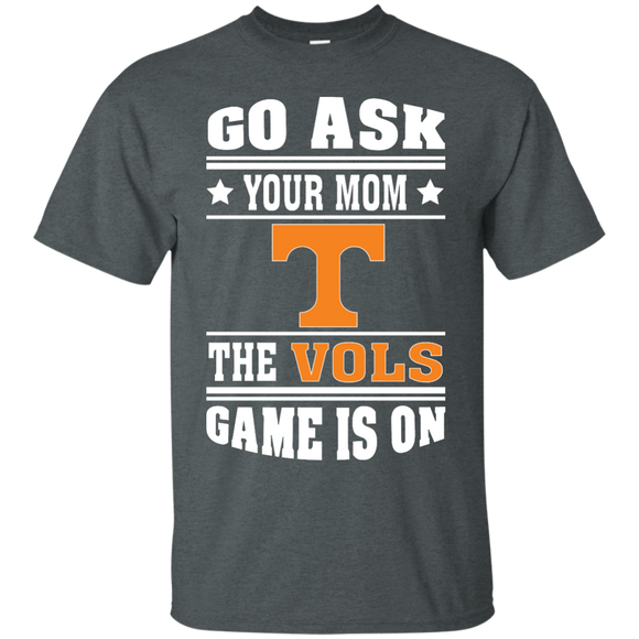 GO ASK YOUR MOM THE VOLS GAME IS ON - Teezbeez