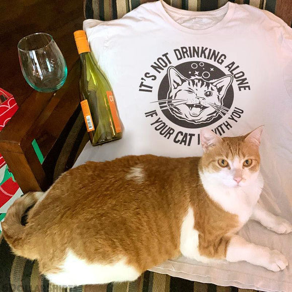 It's Not Drinking Alone If Your Cat Is With You T-shirt