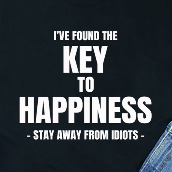 I've found the key to happiness stay away from idiots T-Shirt