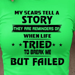 My Scars Tell A StoryMy Scars Tell A Story, they are reminders of when life tried to break me but failed T-shirt