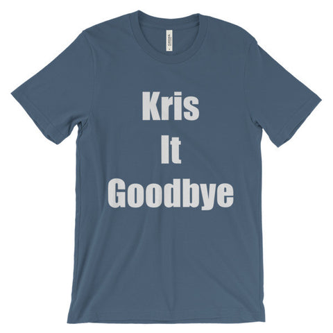 """Kris It Goodbye"" Unisex short sleeve t-shirt"