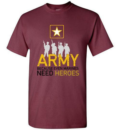 Army - Because Even Marines Need Heroes T-Shirt - Swag Factory
