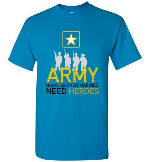 Army - Because Even Marines Need Heroes T-Shirt