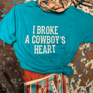 Teal I broke a cowboys heart tee