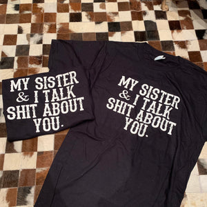 BLACK My sister and i talk shit about you tee