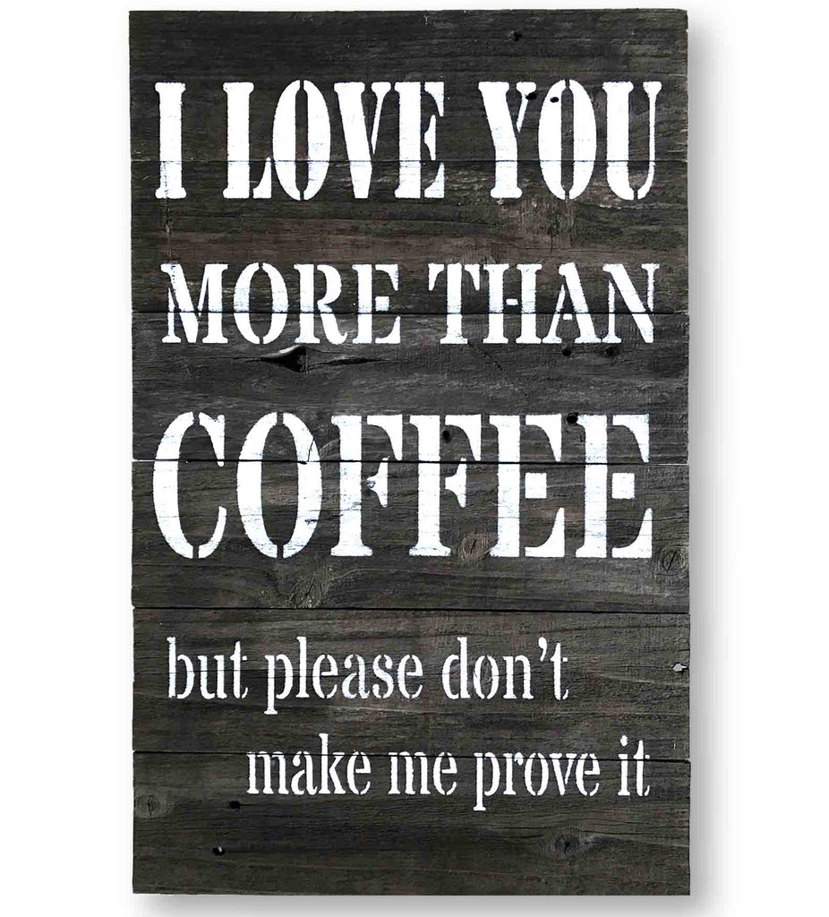 I Love You More Than Coffee - Wall Art Sign  (15 x 24)