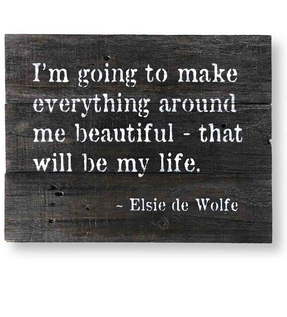 I'm Going to Make Everything Around Me Beautiful - Elsie De Wolfe Quote Sign (15 x 12)