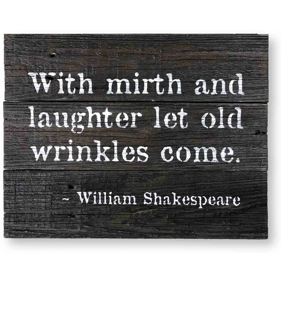 With Mirth and Laughter Let Old Wrinkles Come - Quote Sign  (15 x 12)