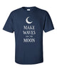 Make Waves Like The Moon T-Shirt