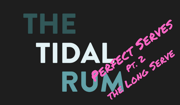 Tidal Rum Perfect Serve Pt. 2 - The Long Serve