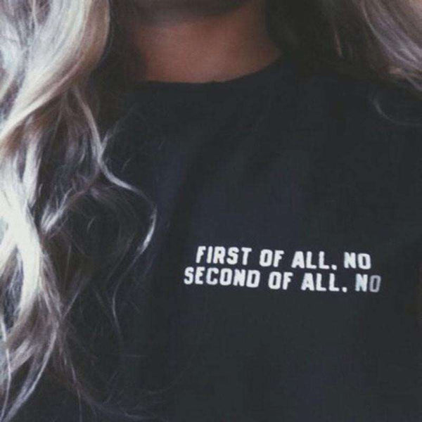 First Of All, No. Second Of All, No. Printed O-Neck T-Shirt Women