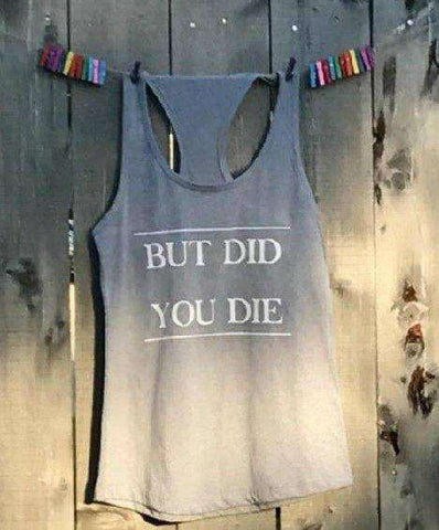 But Did You Die Racer back Workout Tank Top