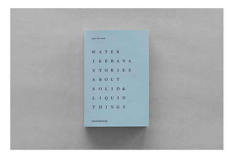 Water Ikebana. Stories About Solid and Liquid Things